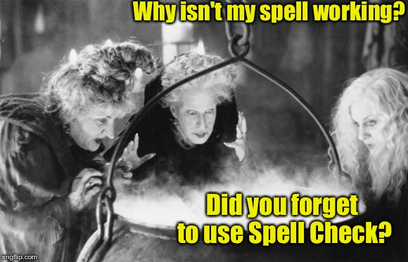 Witches Brew | Why isn't my spell working? Did you forget to use Spell Check? | image tagged in witches brew | made w/ Imgflip meme maker