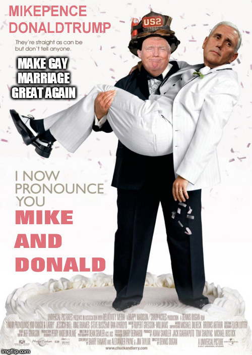 MAKE GAY MARRIAGE GREAT AGAIN | image tagged in fucktrump,donald trump the clown,mike pence,clown car republicans,eviltrump,gay marriage | made w/ Imgflip meme maker