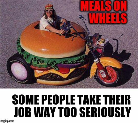 I guess if you eat enough bad burgers you can produce your own gas | MEALS ON    WHEELS SOME PEOPLE TAKE THEIR JOB WAY TOO SERIOUSLY | image tagged in strange bikes,cuz bikes,burger cycle | made w/ Imgflip meme maker