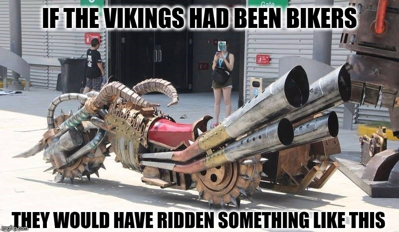 Imagine a horde of Vikings invading your village on these | IF THE VIKINGS HAD BEEN BIKERS THEY WOULD HAVE RIDDEN SOMETHING LIKE THIS | image tagged in strange bikes,cuz bikes,viking trike | made w/ Imgflip meme maker