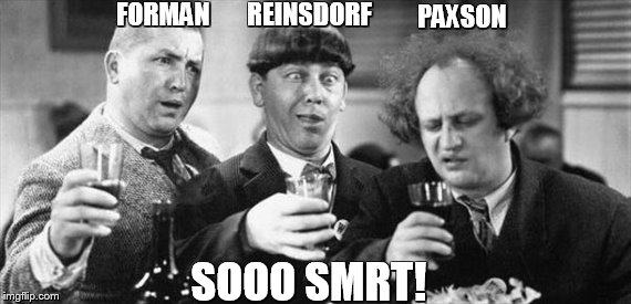 Chicago Bulls Front Office |  REINSDORF; FORMAN; PAXSON; SOOO SMRT! | image tagged in jerry reinsdorf,john paxson,gar forman,chicago bulls,bulls | made w/ Imgflip meme maker