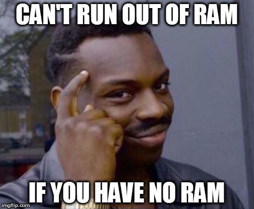 Roll Safe | CAN'T RUN OUT OF RAM IF YOU HAVE NO RAM | image tagged in roll safe | made w/ Imgflip meme maker