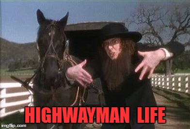 HIGHWAYMAN  LIFE | made w/ Imgflip meme maker