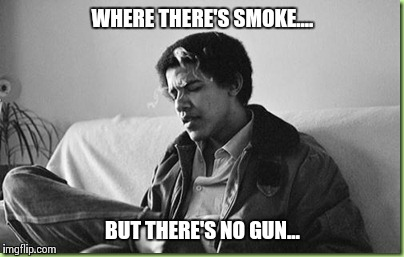 Power amongst  | WHERE THERE'S SMOKE.... BUT THERE'S NO GUN... | image tagged in smokers,president | made w/ Imgflip meme maker