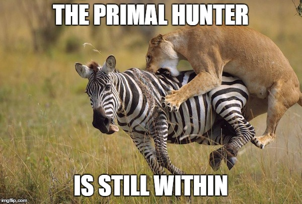 THE PRIMAL HUNTER IS STILL WITHIN | made w/ Imgflip meme maker