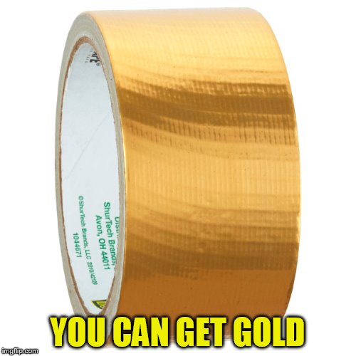 YOU CAN GET GOLD | made w/ Imgflip meme maker