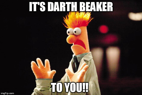 Darth Beaker | IT'S DARTH BEAKER TO YOU!! | image tagged in darth,beaker,the muppets,star wars,outrage | made w/ Imgflip meme maker