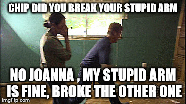 fixer upper | CHIP DID YOU BREAK YOUR STUPID ARM NO JOANNA , MY STUPID ARM IS FINE, BROKE THE OTHER ONE | image tagged in memes,chip,diy,hgtv | made w/ Imgflip meme maker