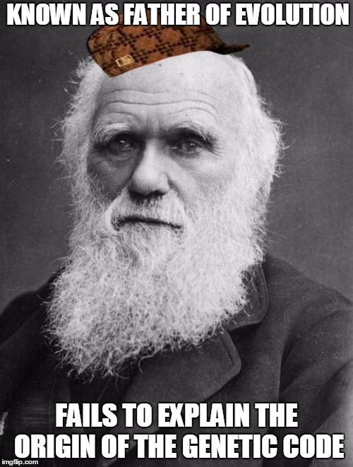 Charles Darwin | KNOWN AS FATHER OF EVOLUTION FAILS TO EXPLAIN THE ORIGIN OF THE GENETIC CODE | image tagged in charles darwin,scumbag,darwin,evolution,genetics,father | made w/ Imgflip meme maker
