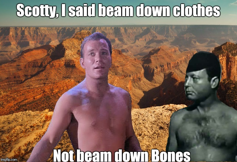 Scotty, I said beam down clothes Not beam down Bones | made w/ Imgflip meme maker