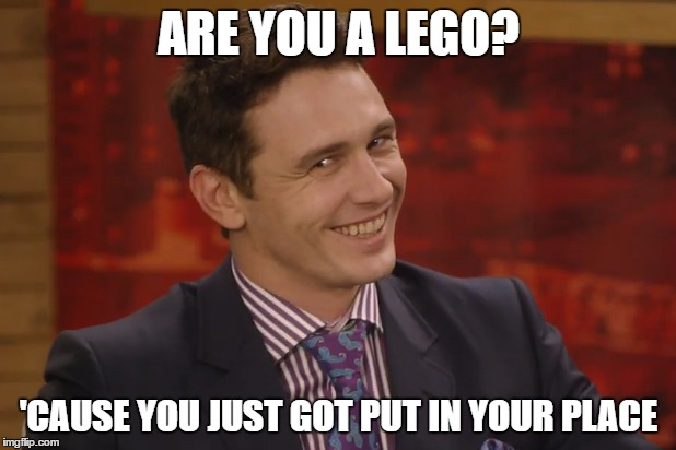 ARE YOU A LEGO? 'CAUSE YOU JUST GOT PUT IN YOUR PLACE | made w/ Imgflip meme maker