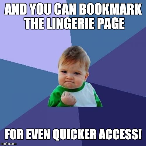 Success Kid Meme | AND YOU CAN BOOKMARK THE LINGERIE PAGE FOR EVEN QUICKER ACCESS! | image tagged in memes,success kid | made w/ Imgflip meme maker