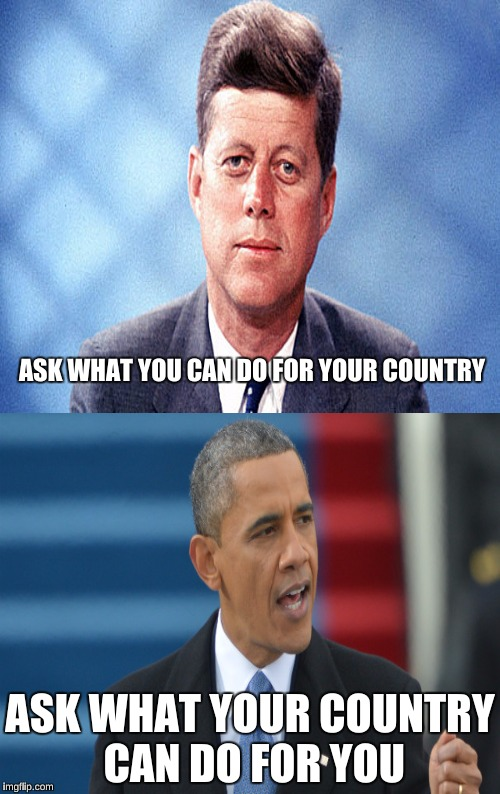 Slight Change of Words, Big Difference in Meaning | ASK WHAT YOU CAN DO FOR YOUR COUNTRY ASK WHAT YOUR COUNTRY CAN DO FOR YOU | image tagged in jfk,obama,memes,funny,expectations vs reality | made w/ Imgflip meme maker
