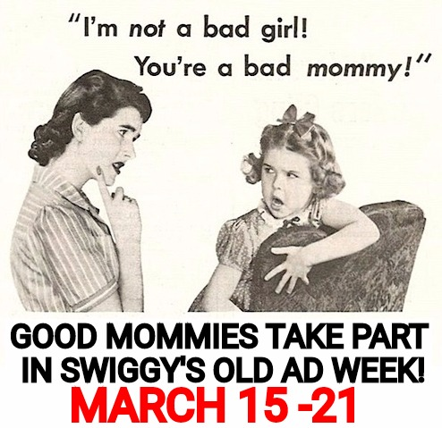 Dig up your old ads and do your magic. Caption, comment, or even parody them.  | GOOD MOMMIES TAKE PART IN SWIGGY'S OLD AD WEEK! MARCH 15 -21 | image tagged in old ad week,swiggys-back,announcement,event | made w/ Imgflip meme maker