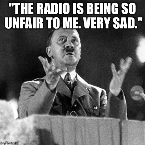 "CFK Hitler | ""THE RADIO IS BEING SO UNFAIR TO ME. VERY SAD."" 