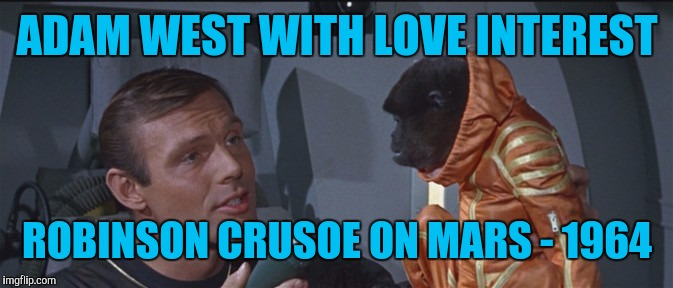 ADAM WEST WITH LOVE INTEREST ROBINSON CRUSOE ON MARS - 1964 | made w/ Imgflip meme maker
