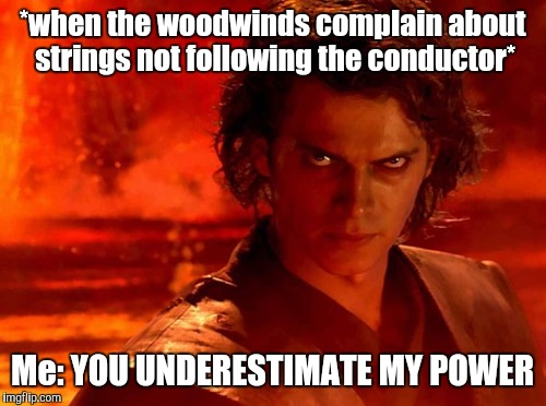 Me in orchestra | *when the woodwinds complain about strings not following the conductor* Me: YOU UNDERESTIMATE MY POWER | image tagged in memes,you underestimate my power,viola,strings,woodwind,music | made w/ Imgflip meme maker