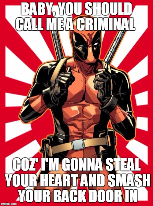 the greatest robbery of all time  |  BABY, YOU SHOULD CALL ME A CRIMINAL; COZ' I'M GONNA STEAL YOUR HEART AND SMASH YOUR BACK DOOR IN | image tagged in memes,deadpool pick up lines,marvel,humor,jokes,dark humor | made w/ Imgflip meme maker