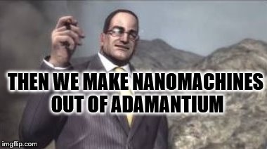nanomachines, son | THEN WE MAKE NANOMACHINES OUT OF ADAMANTIUM | image tagged in nanomachines,son | made w/ Imgflip meme maker