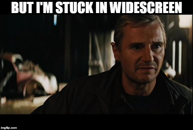Liam Neeson | BUT I'M STUCK IN WIDESCREEN | image tagged in liam neeson | made w/ Imgflip meme maker
