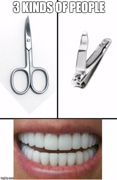 tooth o,nails | 3 KINDS OF PEOPLE | image tagged in nails,nail cutter,nail biters,scissors,teeth,stereotypes | made w/ Imgflip meme maker