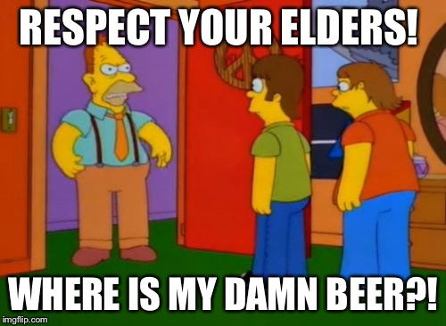 Simpsons Grandpa | RESPECT YOUR ELDERS! WHERE IS MY DAMN BEER?! | image tagged in memes,simpsons grandpa | made w/ Imgflip meme maker