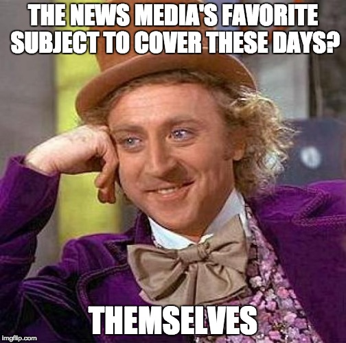 Creepy Condescending Wonka Meme | THE NEWS MEDIA'S FAVORITE SUBJECT TO COVER THESE DAYS? THEMSELVES | image tagged in memes,creepy condescending wonka | made w/ Imgflip meme maker