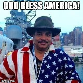 To the best country ever! |  GOD BLESS AMERICA! | image tagged in memes,neil degrasse tyson,usa | made w/ Imgflip meme maker