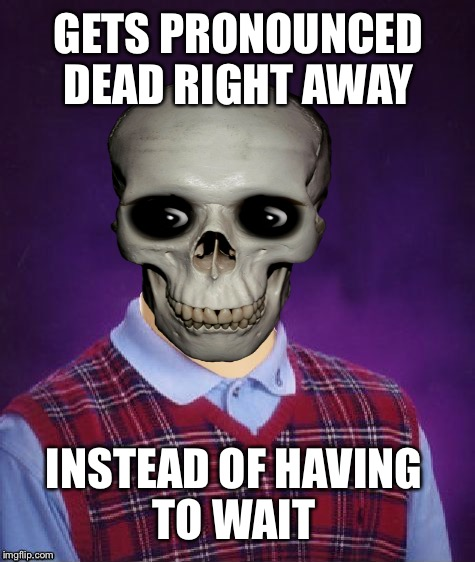 GETS PRONOUNCED DEAD RIGHT AWAY INSTEAD OF HAVING TO WAIT | made w/ Imgflip meme maker