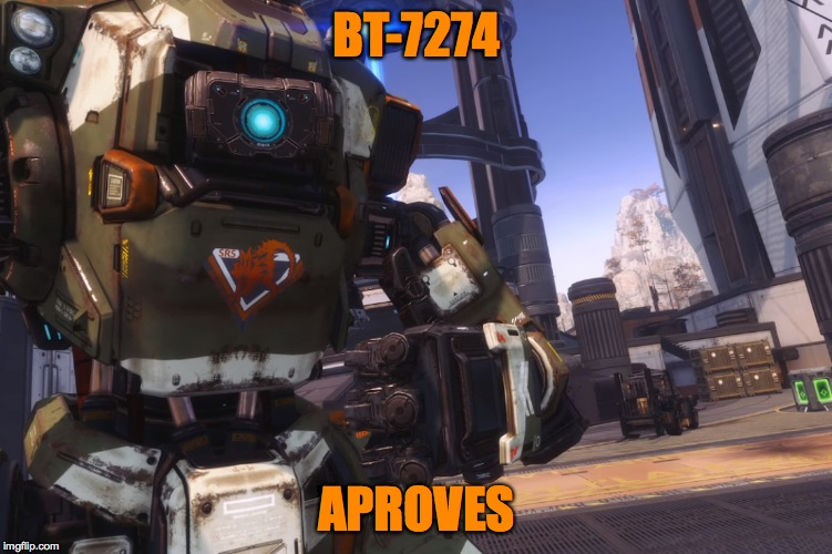 Bt 7274 | BT-7274 APROVES | image tagged in bt 7274 | made w/ Imgflip meme maker