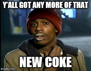 Y'all Got Any More Of That Meme | Y'ALL GOT ANY MORE OF THAT NEW COKE | image tagged in memes,yall got any more of | made w/ Imgflip meme maker
