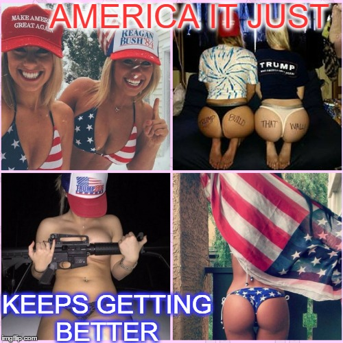 # MY MURICA   | AMERICA IT JUST KEEPS GETTING BETTER | image tagged in 'murica,maga,hot chicks,lgbt | made w/ Imgflip meme maker