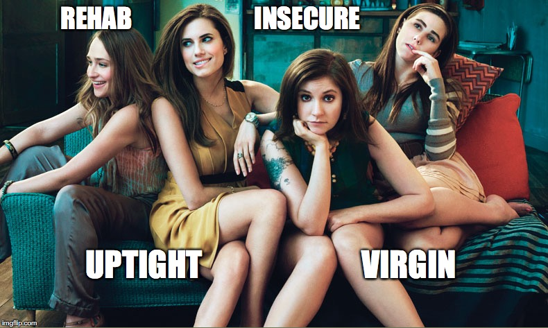 REHAB                         INSECURE UPTIGHT                          VIRGIN | image tagged in girls be like | made w/ Imgflip meme maker