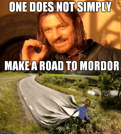 It ain't easy being Boromir! | ONE DOES NOT SIMPLY MAKE A ROAD TO MORDOR | image tagged in one does not simply,boromir | made w/ Imgflip meme maker