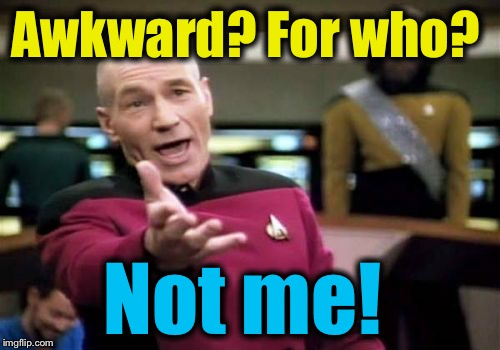 Picard Wtf Meme | Awkward? For who? Not me! | image tagged in memes,picard wtf | made w/ Imgflip meme maker