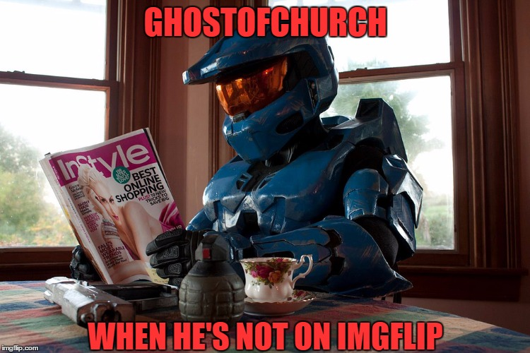 A Recent Bust On A Secret Meme Stream Revealed Some Shocking Things Like... | GHOSTOFCHURCH WHEN HE'S NOT ON IMGFLIP | image tagged in ghostofchurch | made w/ Imgflip meme maker
