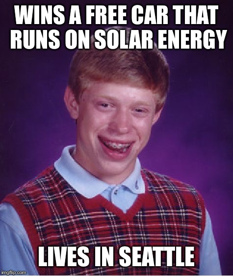 Bad Luck Brian Meme | WINS A FREE CAR THAT RUNS ON SOLAR ENERGY LIVES IN SEATTLE | image tagged in memes,bad luck brian | made w/ Imgflip meme maker