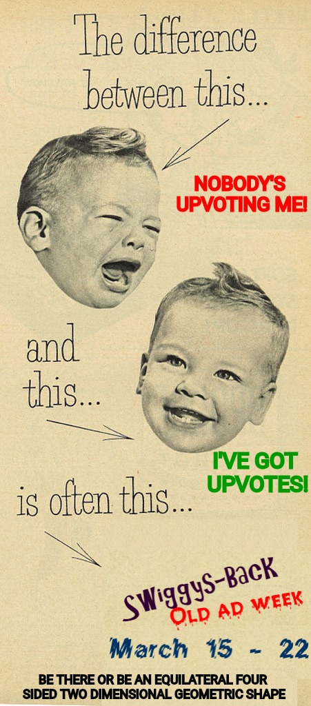 Old Ad Week is coming! March 25 - 21! A Swiggys-Back Event! | NOBODY'S UPVOTING ME! BE THERE OR BE AN EQUILATERAL FOUR SIDED TWO DIMENSIONAL GEOMETRIC SHAPE I'VE GOT UPVOTES! | image tagged in swiggys-back,old ad week | made w/ Imgflip meme maker