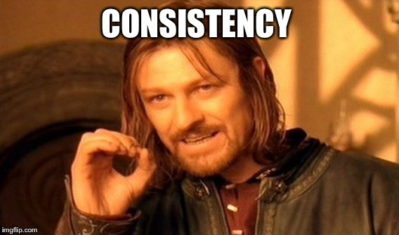 One Does Not Simply Meme | CONSISTENCY | image tagged in memes,one does not simply | made w/ Imgflip meme maker