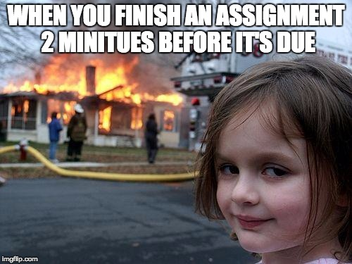 disaster girl meme when you finish an assignment 2 minitues before its due image