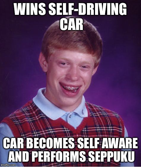 Bad Luck Brian Meme | WINS SELF-DRIVING CAR CAR BECOMES SELF AWARE AND PERFORMS SEPPUKU | image tagged in memes,bad luck brian | made w/ Imgflip meme maker