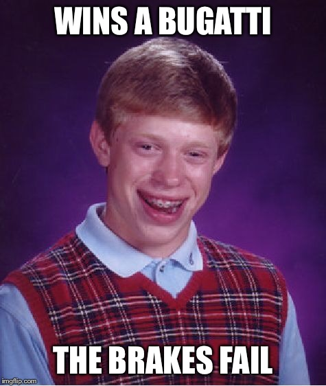 Bad Luck Brian Meme | WINS A BUGATTI THE BRAKES FAIL | image tagged in memes,bad luck brian | made w/ Imgflip meme maker