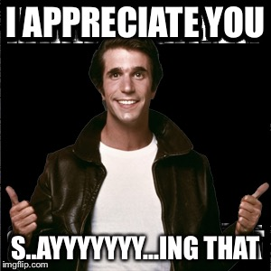 I APPRECIATE YOU S..AYYYYYYY...ING THAT | made w/ Imgflip meme maker