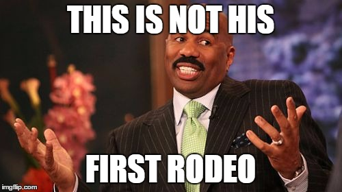 Steve Harvey Meme | THIS IS NOT HIS FIRST RODEO | image tagged in memes,steve harvey | made w/ Imgflip meme maker