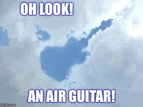 OH LOOK! AN AIR GUITAR! | image tagged in i found my air guitar | made w/ Imgflip meme maker