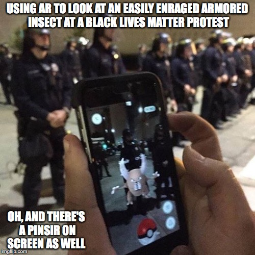 Pokemon GO in BLM Protest | USING AR TO LOOK AT AN EASILY ENRAGED ARMORED INSECT AT A BLACK LIVES MATTER PROTEST OH, AND THERE'S A PINSIR ON SCREEN AS WELL | image tagged in pokemon go,black lives matter,memes | made w/ Imgflip meme maker