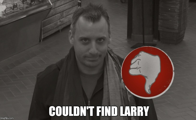COULDN'T FIND LARRY | made w/ Imgflip meme maker