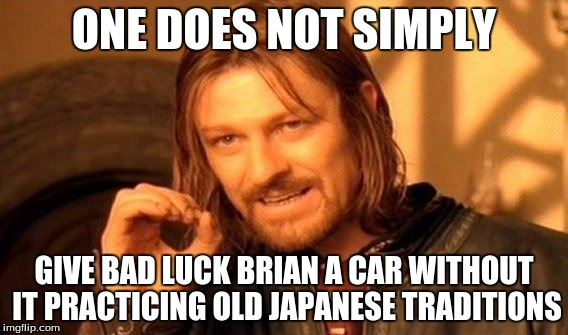 One Does Not Simply Meme | ONE DOES NOT SIMPLY GIVE BAD LUCK BRIAN A CAR WITHOUT IT PRACTICING OLD JAPANESE TRADITIONS | image tagged in memes,one does not simply | made w/ Imgflip meme maker