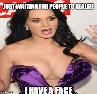 JUST WAITING FOR PEOPLE TO REALIZE I HAVE A FACE | made w/ Imgflip meme maker