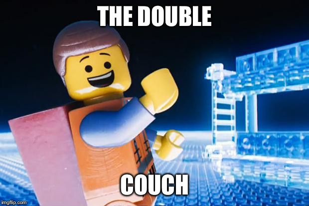 Lego Movie |  THE DOUBLE; COUCH | image tagged in lego movie | made w/ Imgflip meme maker
